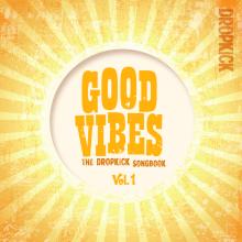 Good Vibes: The Dropkick Song Book Vol. 1